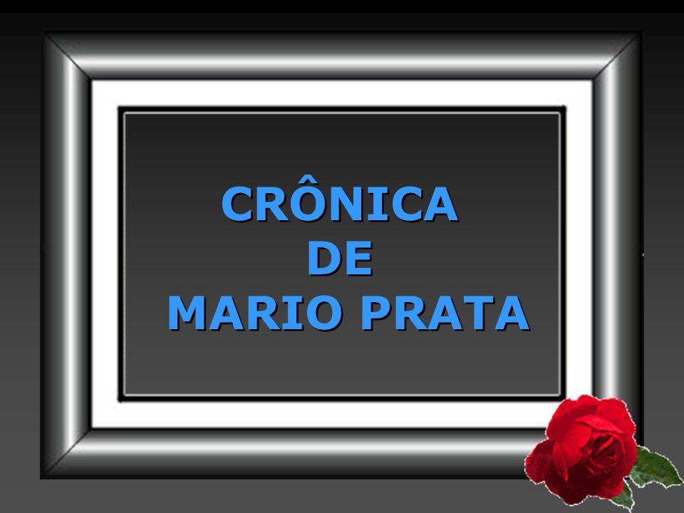 CRÔNICA DE MARIO PRATA CRÔNICA DE MARIO PRATA