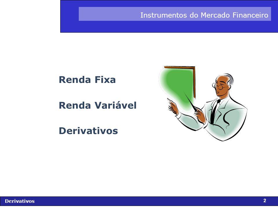 FIDC - Diagnóstico e Perspectivas Derivativos 13 CARACTERÍSTICAS AS partes assumem compromissos de compra e venda, de ativos reais, em quantidade, qualidade e preço.