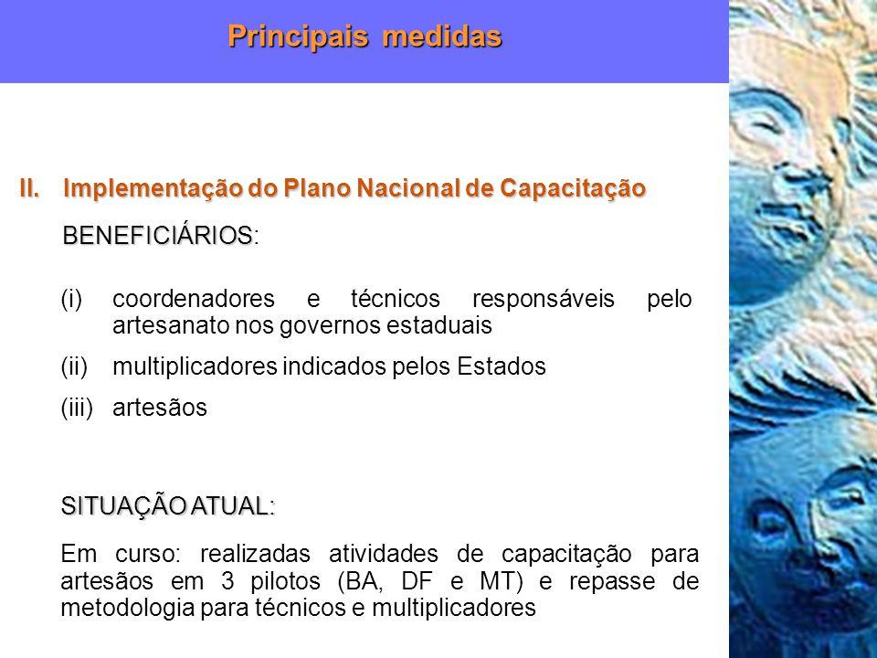 BENEFICIÁRIOS BENEFICIÁRIOS: (i)coordenadores e técnicos responsáveis pelo artesanato nos governos estaduais (ii)multiplicadores indicados pelos Estad