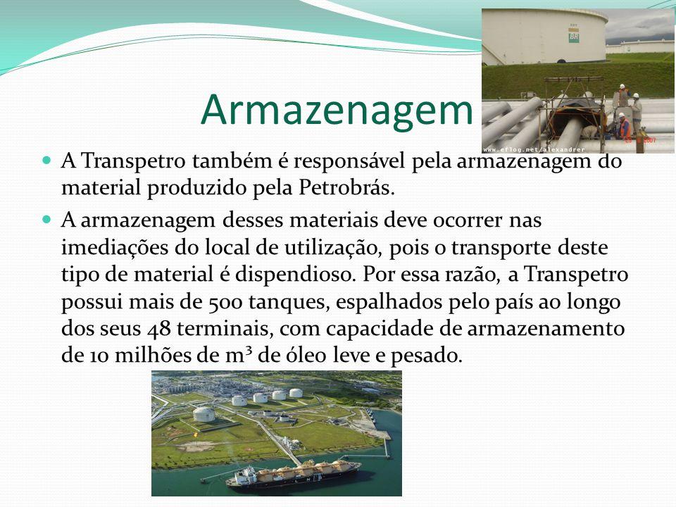 A Transpetro também é responsável pela armazenagem do material produzido pela Petrobrás. A armazenagem desses materiais deve ocorrer nas imediações do