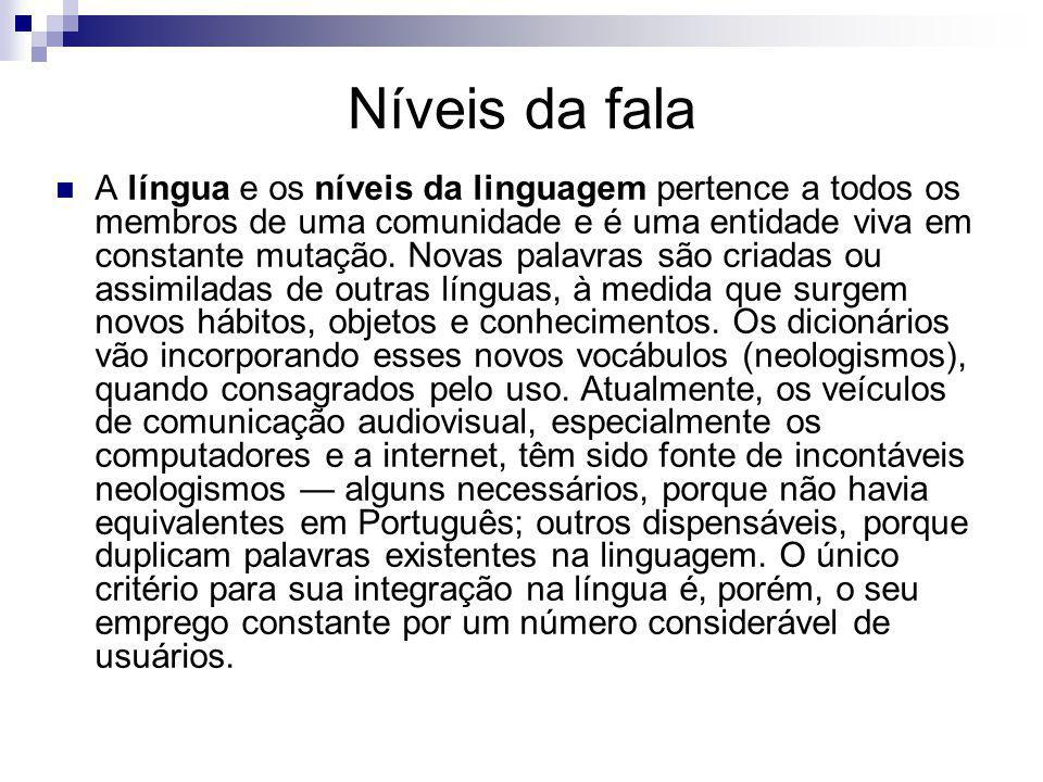 Níveis da fala A língua e os níveis da linguagem pertence a todos os membros de uma comunidade e é uma entidade viva em constante mutação. Novas palav