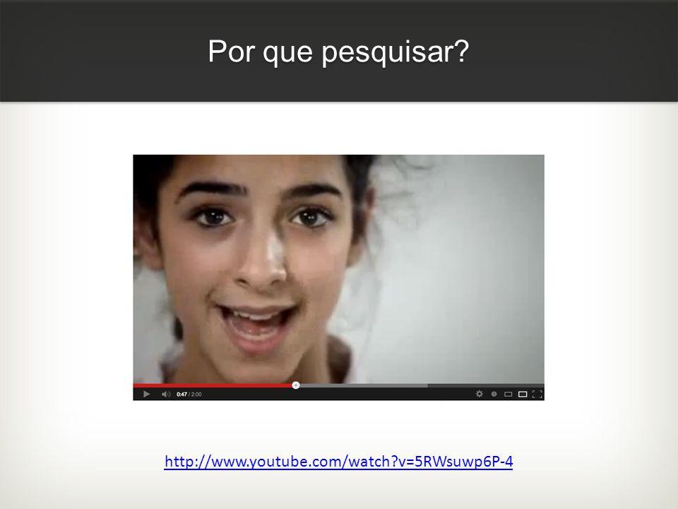 Por que pesquisar? http://www.youtube.com/watch?v=5RWsuwp6P-4