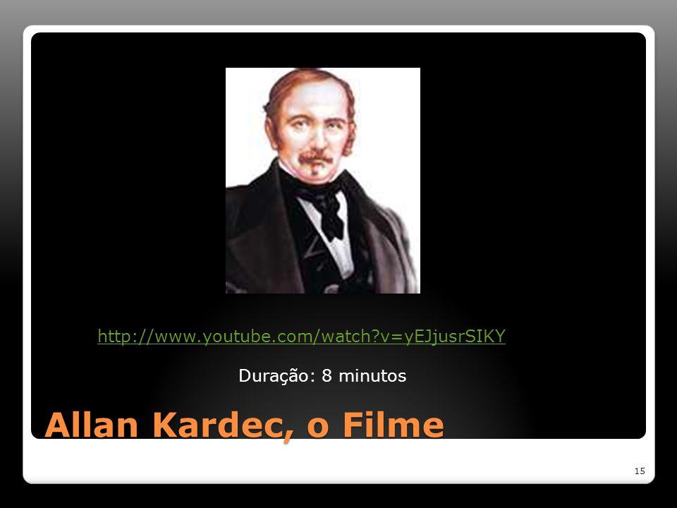 Allan Kardec, o Filme 15 http://www.youtube.com/watch?v=yEJjusrSIKY Duração: 8 minutos