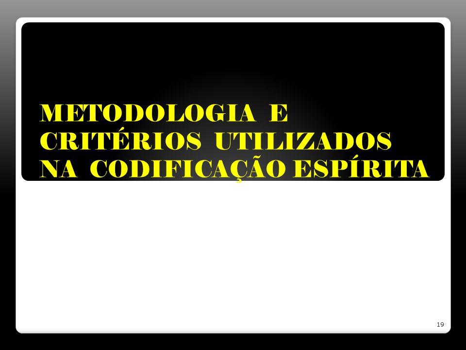 METODOLOGIA E CRITÉRIOS UTILIZADOS NA CODIFICAÇÃO ESPÍRITA 19