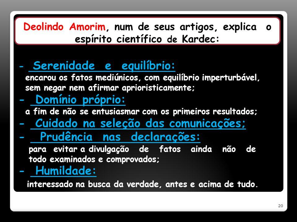 Deolindo Amorim, num de seus artigos, explica o espírito científico de Kardec: - Serenidade e equilíbrio: encarou os fatos mediúnicos, com equilíbrio