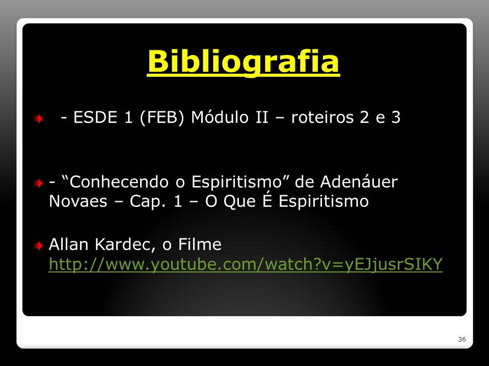 Bibliografia - ESDE 1 (FEB) Módulo II – roteiros 2 e 3 - Conhecendo o Espiritismo de Adenáuer Novaes – Cap. 1 – O Que É Espiritismo Allan Kardec, o Fi