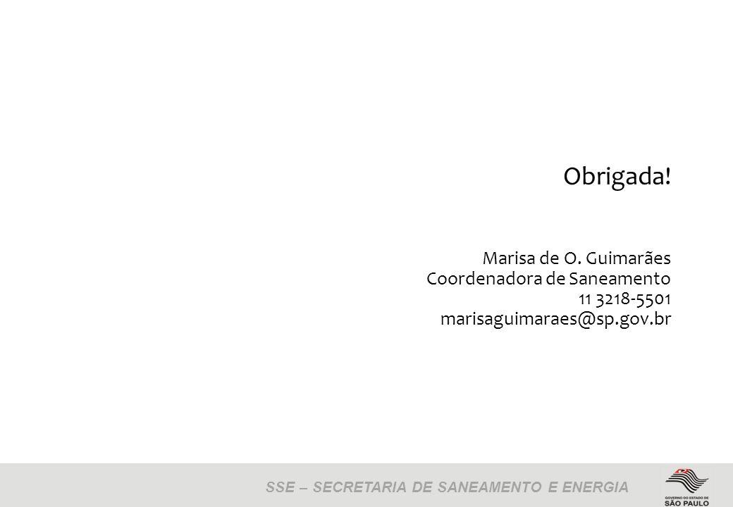 Obrigada! Marisa de O. Guimarães Coordenadora de Saneamento 11 3218-5501 marisaguimaraes@sp.gov.br