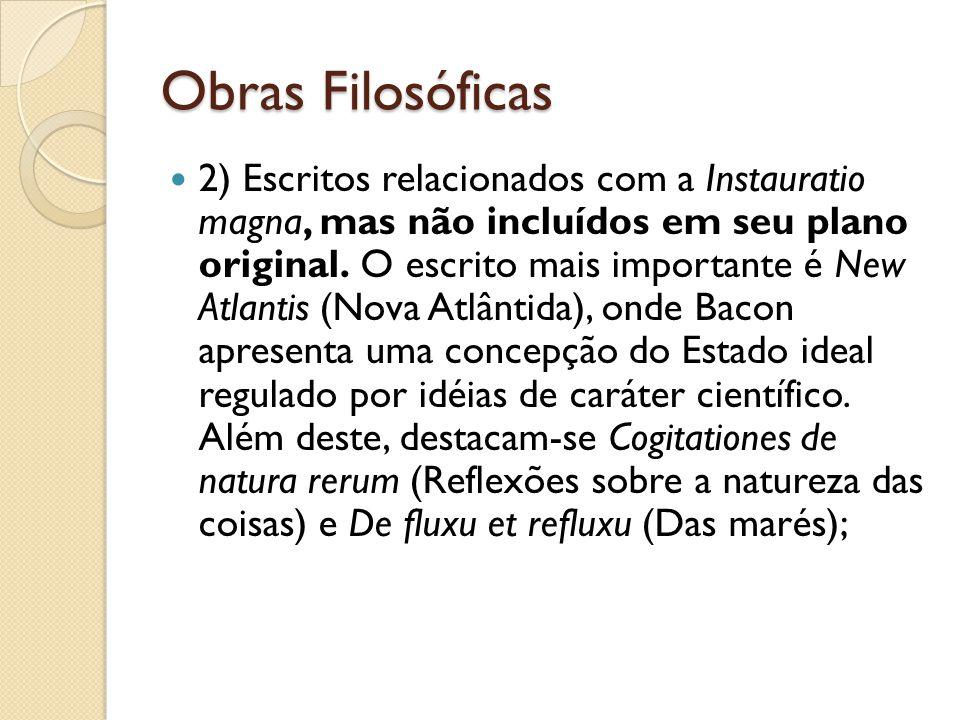 Obras Filosóficas 2) Escritos relacionados com a Instauratio magna, mas não incluídos em seu plano original. O escrito mais importante é New Atlantis