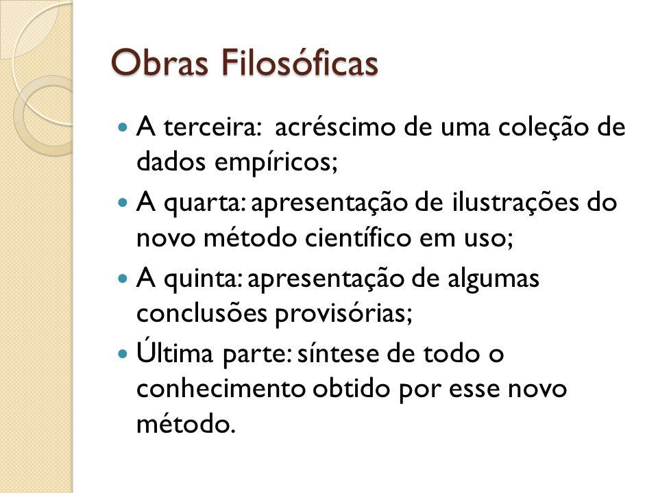 Obras Filosóficas A terceira: acréscimo de uma coleção de dados empíricos; A quarta: apresentação de ilustrações do novo método científico em uso; A q
