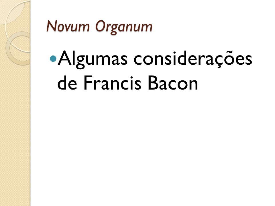 Novum Organum Algumas considerações de Francis Bacon