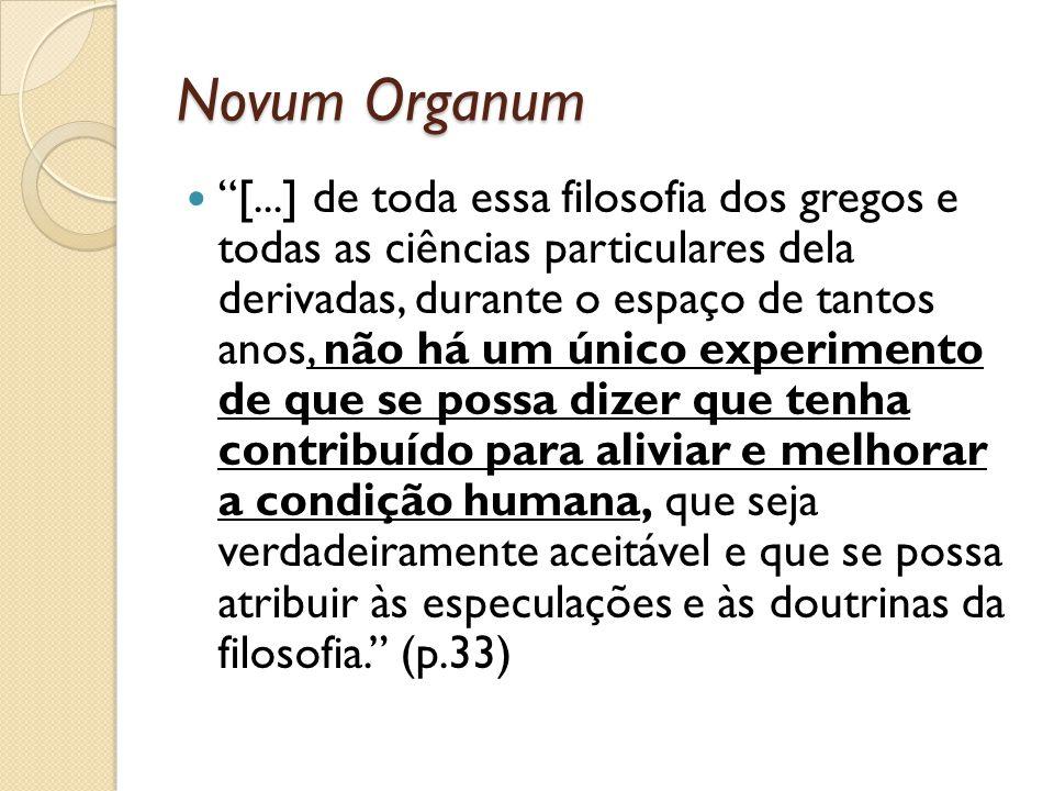 Novum Organum [...] de toda essa filosofia dos gregos e todas as ciências particulares dela derivadas, durante o espaço de tantos anos, não há um únic