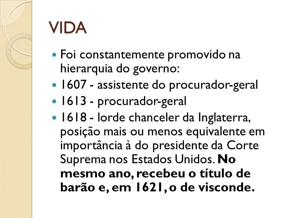 VIDA Foi constantemente promovido na hierarquia do governo: 1607 - assistente do procurador-geral 1613 - procurador-geral 1618 - lorde chanceler da In