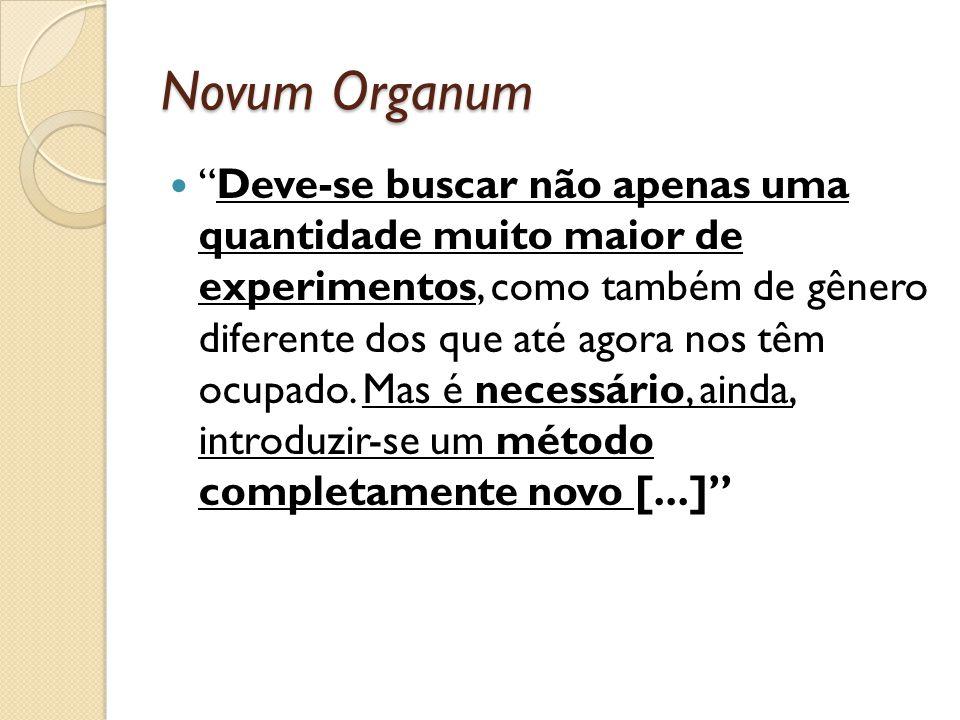Novum Organum Deve-se buscar não apenas uma quantidade muito maior de experimentos, como também de gênero diferente dos que até agora nos têm ocupado.