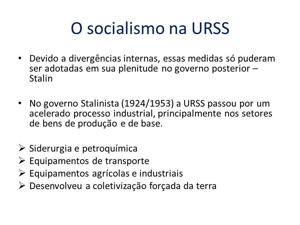 O socialismo na URSS Devido a divergências internas, essas medidas só puderam ser adotadas em sua plenitude no governo posterior – Stalin No governo S