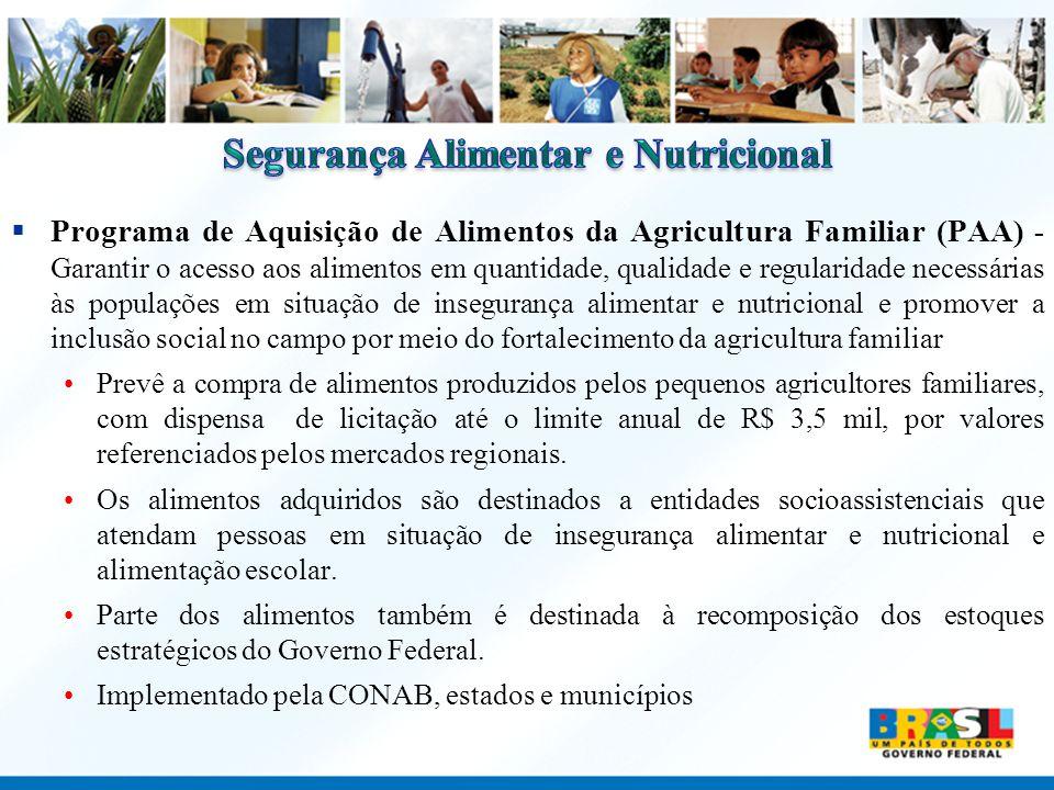 Programa de Aquisição de Alimentos da Agricultura Familiar (PAA) - Garantir o acesso aos alimentos em quantidade, qualidade e regularidade necessárias