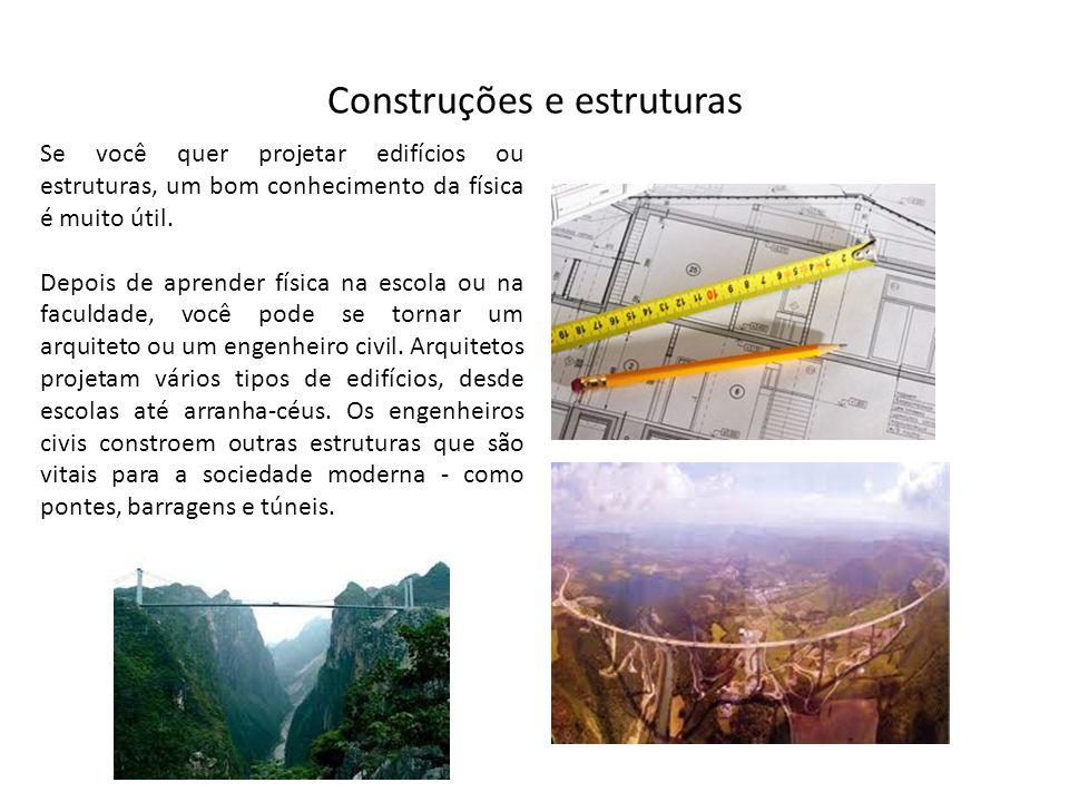 Construções e estruturas Se você quer projetar edifícios ou estruturas, um bom conhecimento da física é muito útil. Depois de aprender física na escol