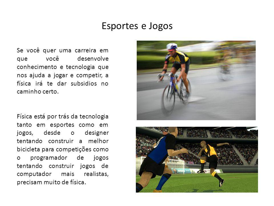 Esportes e Jogos Se você quer uma carreira em que você desenvolve conhecimento e tecnologia que nos ajuda a jogar e competir, a física irá te dar subs