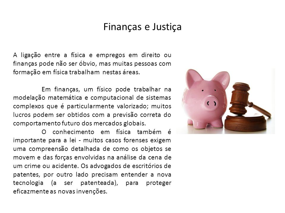 Finanças e Justiça A ligação entre a física e empregos em direito ou finanças pode não ser óbvio, mas muitas pessoas com formação em física trabalham
