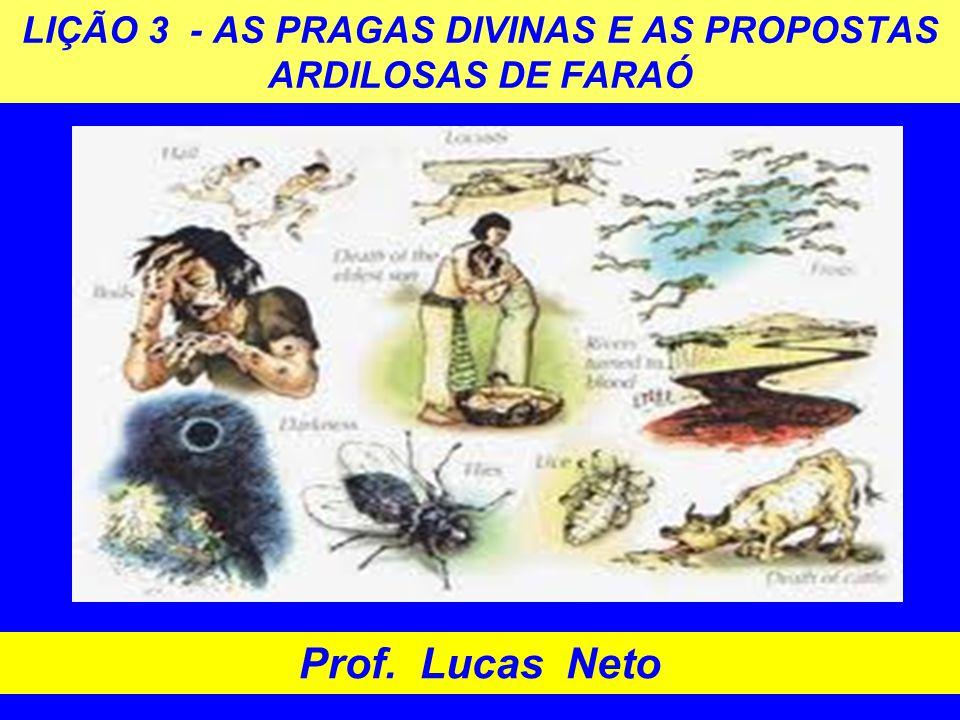 LIÇÃO 3 - AS PRAGAS DIVINAS E AS PROPOSTAS ARDILOSAS DE FARAÓ Prof. Lucas Neto