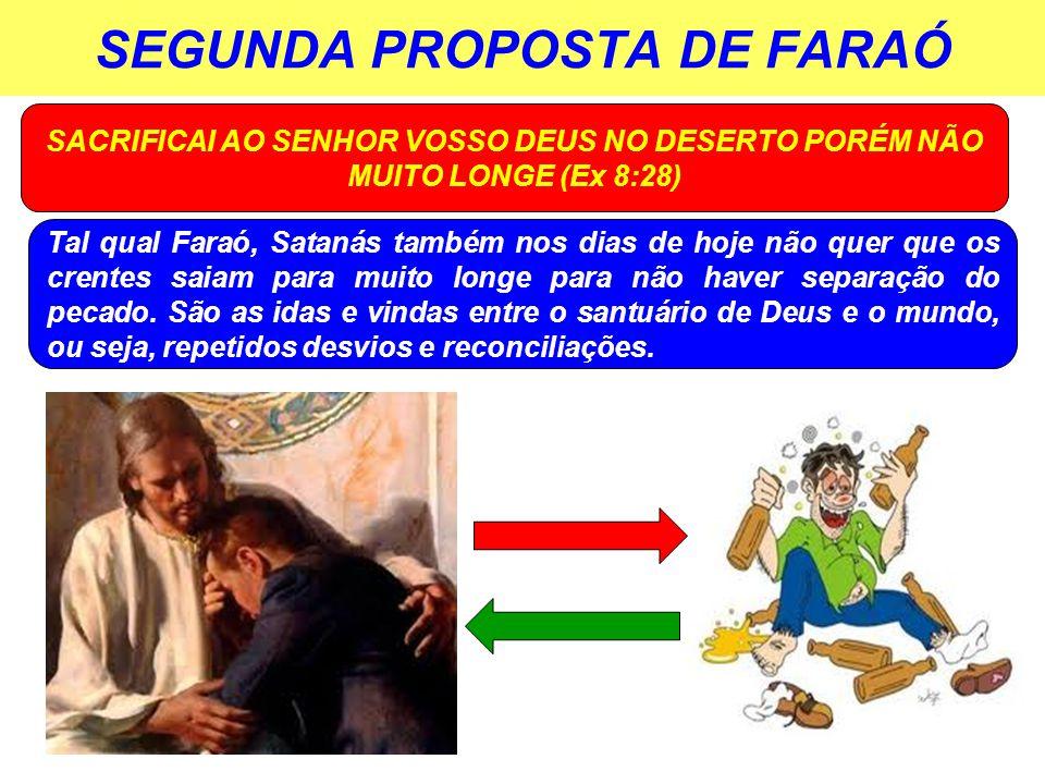 SEGUNDA PROPOSTA DE FARAÓ SACRIFICAI AO SENHOR VOSSO DEUS NO DESERTO PORÉM NÃO MUITO LONGE (Ex 8:28) Tal qual Faraó, Satanás também nos dias de hoje n