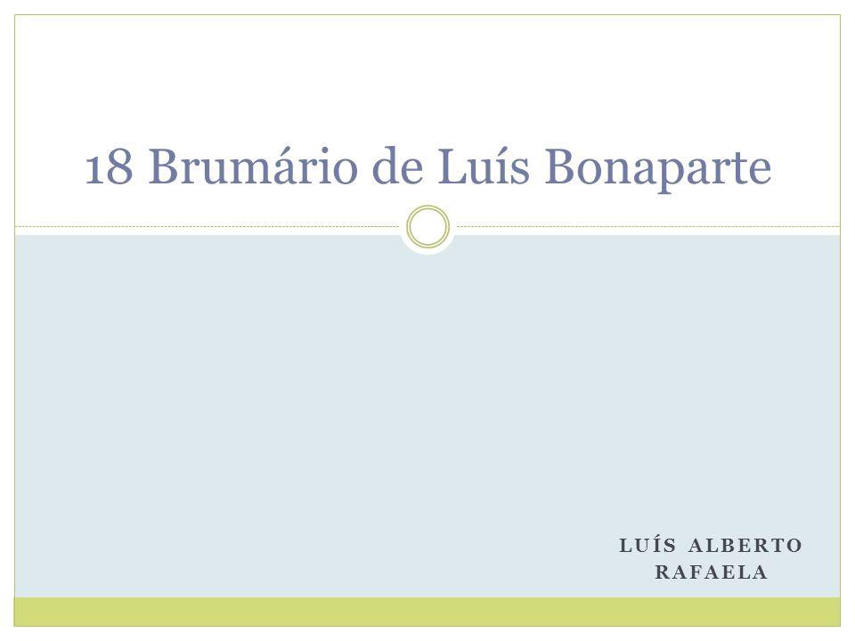 LUÍS ALBERTO RAFAELA 18 Brumário de Luís Bonaparte