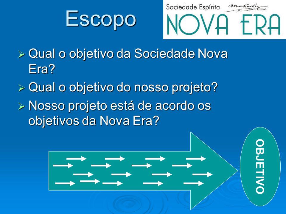 Escopo Qual o objetivo da Sociedade Nova Era? Qual o objetivo da Sociedade Nova Era? Qual o objetivo do nosso projeto? Qual o objetivo do nosso projet