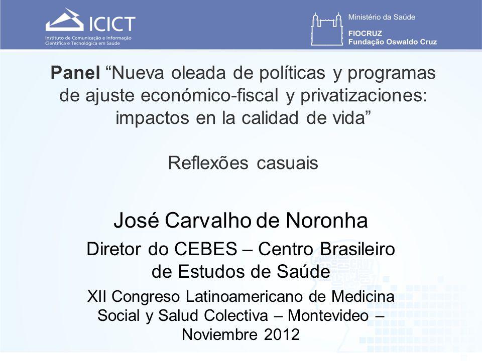Panel Nueva oleada de políticas y programas de ajuste económico-fiscal y privatizaciones: impactos en la calidad de vida Reflexões casuais José Carval
