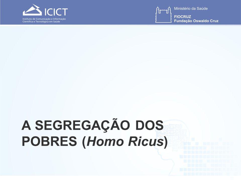 A SEGREGAÇÃO DOS POBRES (Homo Ricus)
