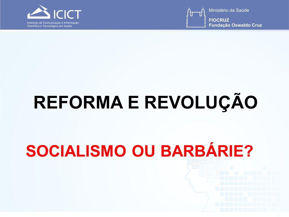 SOCIALISMO OU BARBÁRIE REFORMA E REVOLUÇÃO