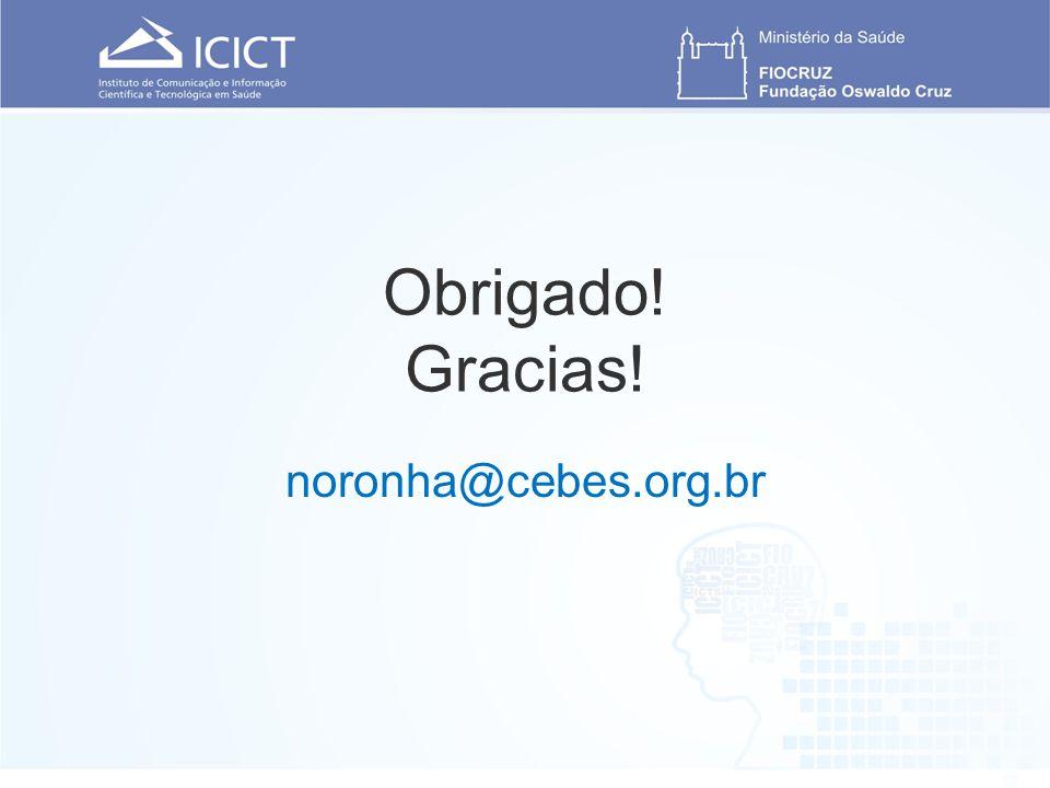 Obrigado! Gracias! noronha@cebes.org.br