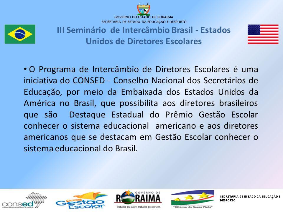 GOVERNO DO ESTADO DE RORAIMA SECRETARIA DE ESTADO DA EDUCAÇÃO E DESPORTO III Seminário de Intercâmbio Brasil - Estados Unidos de Diretores Escolares O