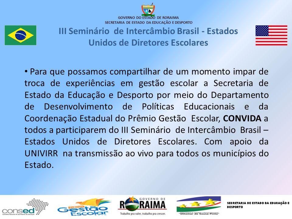 GOVERNO DO ESTADO DE RORAIMA SECRETARIA DE ESTADO DA EDUCAÇÃO E DESPORTO III Seminário de Intercâmbio Brasil - Estados Unidos de Diretores Escolares P