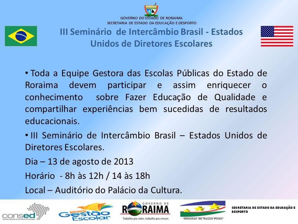 GOVERNO DO ESTADO DE RORAIMA SECRETARIA DE ESTADO DA EDUCAÇÃO E DESPORTO III Seminário de Intercâmbio Brasil - Estados Unidos de Diretores Escolares T