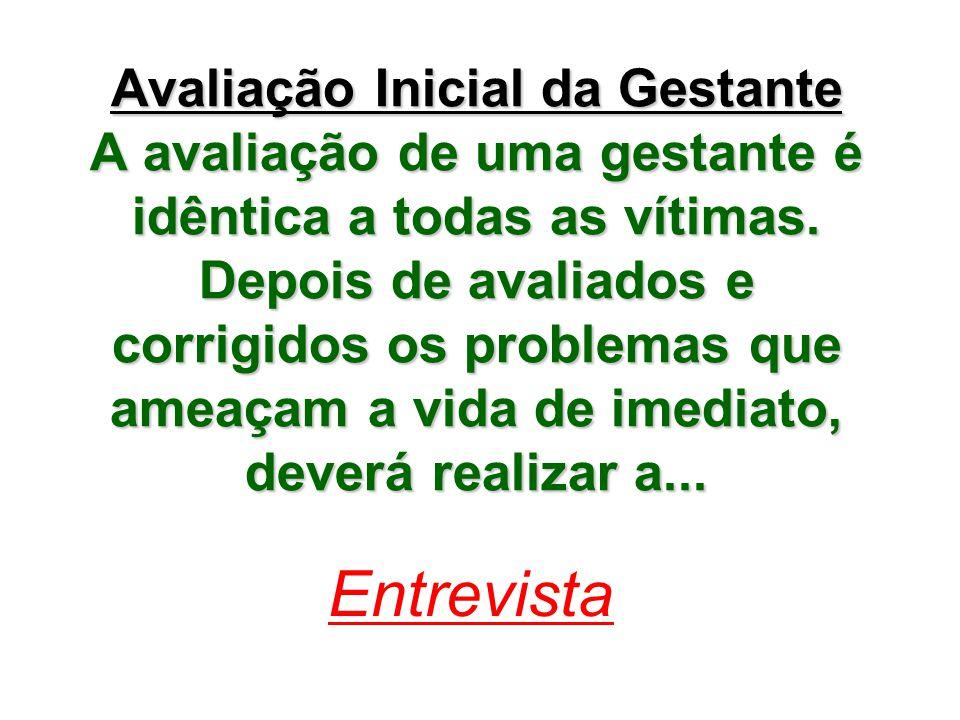 Avaliação Inicial da Gestante A avaliação de uma gestante é idêntica a todas as vítimas.