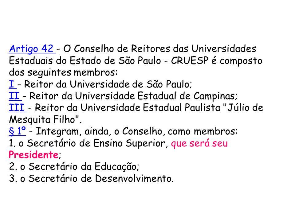 Artigo 42 Artigo 42 - O Conselho de Reitores das Universidades Estaduais do Estado de São Paulo - CRUESP é composto dos seguintes membros: I I - Reito