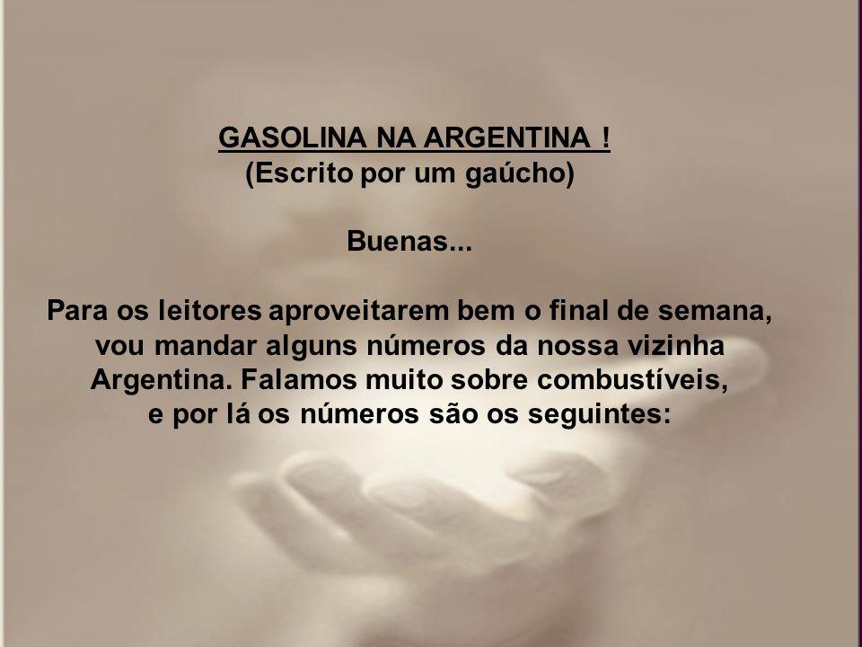 GASOLINA NA ARGENTINA .(Escrito por um gaúcho) Buenas...