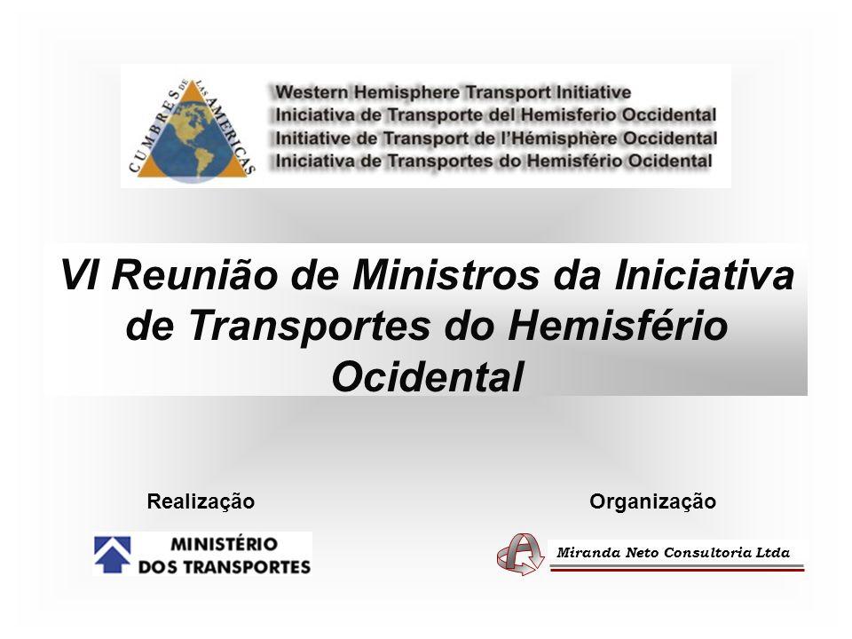 VI Reunião de Ministros da Iniciativa de Transportes do Hemisfério Ocidental RealizaçãoOrganização Miranda Neto Consultoria Ltda