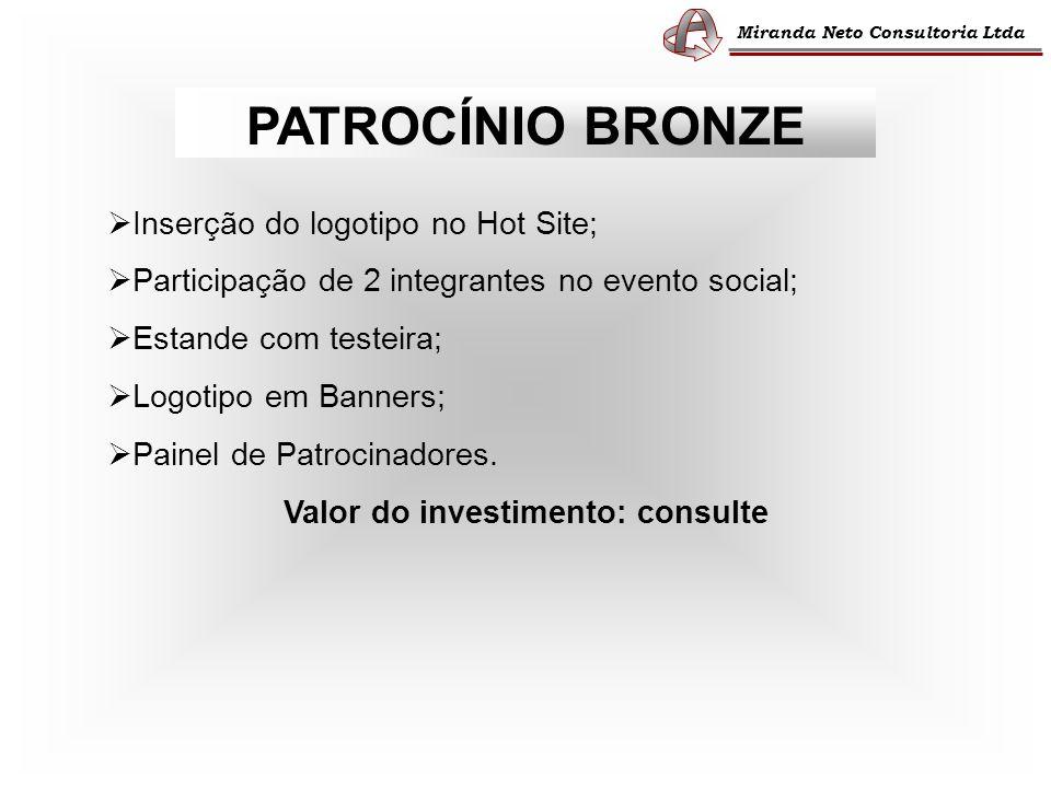 Miranda Neto Consultoria Ltda PATROCÍNIO BRONZE Inserção do logotipo no Hot Site; Participação de 2 integrantes no evento social; Estande com testeira; Logotipo em Banners; Painel de Patrocinadores.