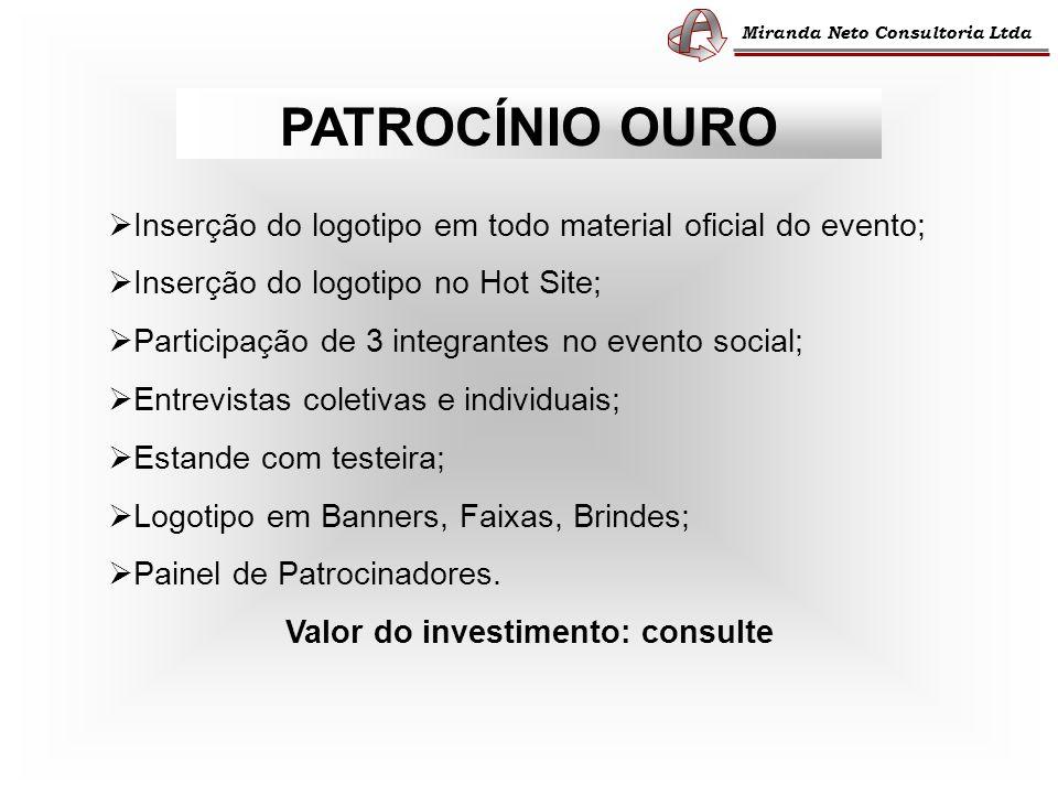 Miranda Neto Consultoria Ltda PATROCÍNIO OURO Inserção do logotipo em todo material oficial do evento; Inserção do logotipo no Hot Site; Participação