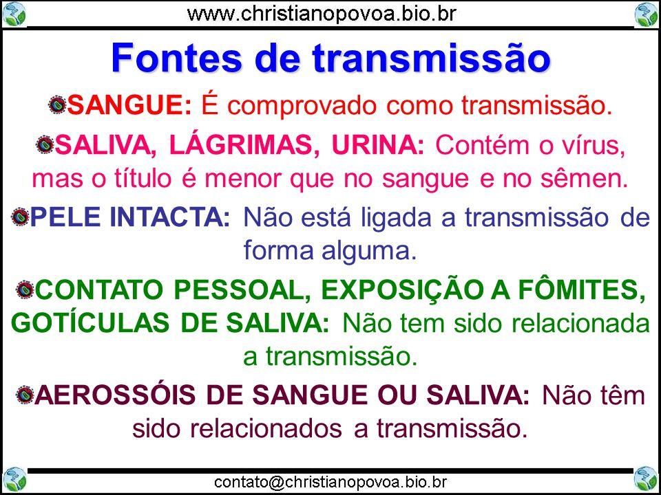 Fontes de transmissão SANGUE: É comprovado como transmissão. SALIVA, LÁGRIMAS, URINA: Contém o vírus, mas o título é menor que no sangue e no sêmen. P