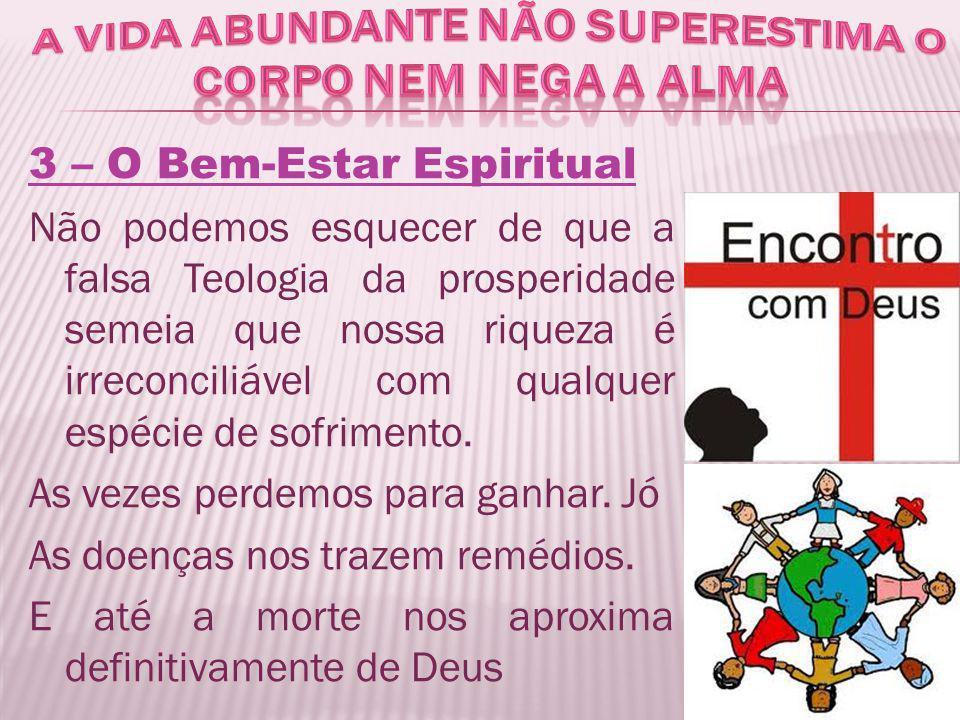 3 – O Bem-Estar Espiritual Não podemos esquecer de que a falsa Teologia da prosperidade semeia que nossa riqueza é irreconciliável com qualquer espéci