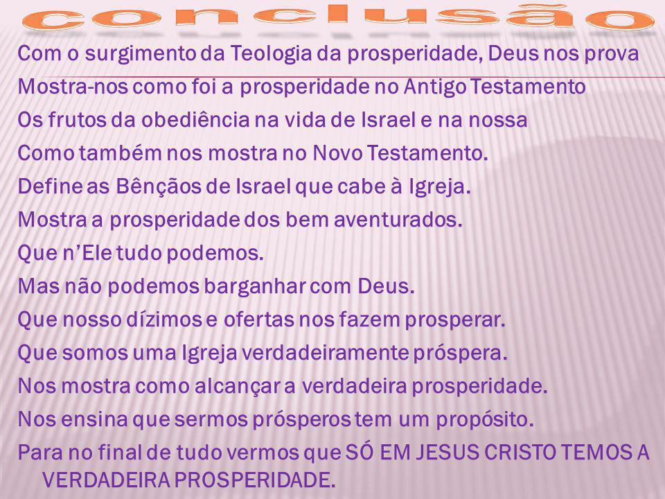 Com o surgimento da Teologia da prosperidade, Deus nos prova Mostra-nos como foi a prosperidade no Antigo Testamento Os frutos da obediência na vida d