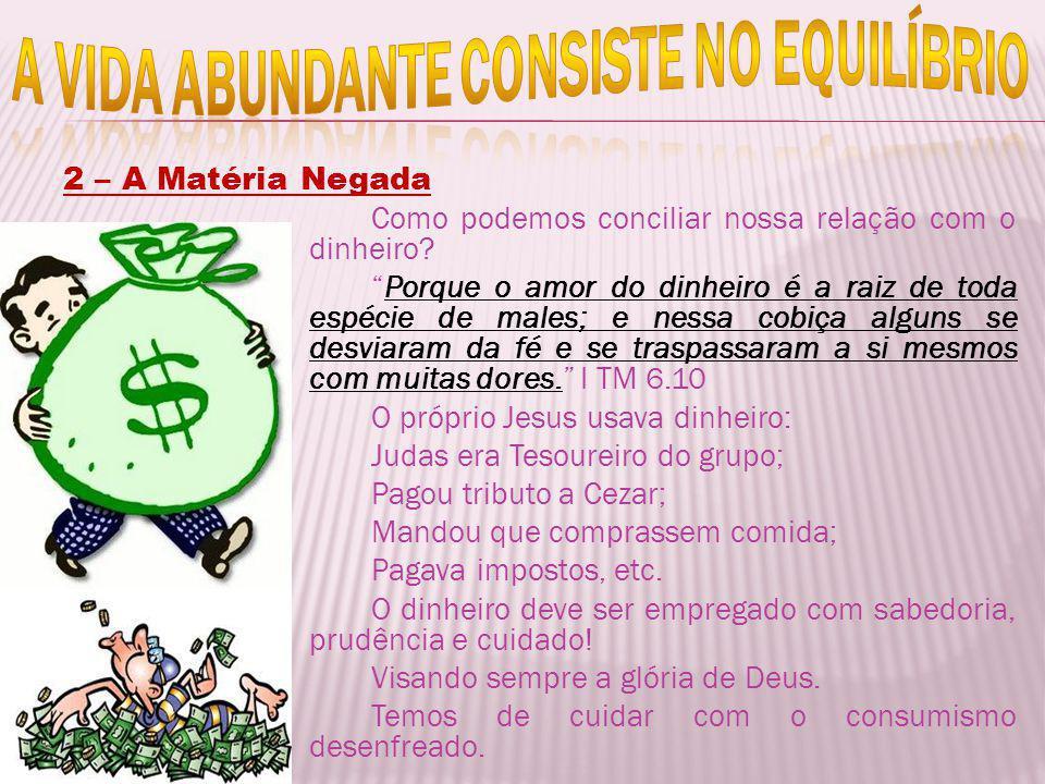 2 – A Matéria Negada Como podemos conciliar nossa relação com o dinheiro? Porque o amor do dinheiro é a raiz de toda espécie de males; e nessa cobiça