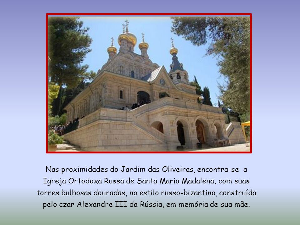Diante do Jardim, está a Igreja de Todas as Nações, também conhecida como Igreja da Agonia, construída no sítio de uma igreja destruída em 614 pelos sassânidas, e que, posteriormente, foi reconstruída pelos cruzados, e destruída novamente em 1219.