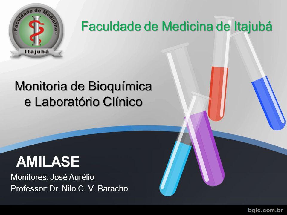 AMILASE Monitores: José Aurélio Professor: Dr. Nilo C. V. Baracho Faculdade de Medicina de Itajubá Monitoria de Bioquímica e Laboratório Clínico
