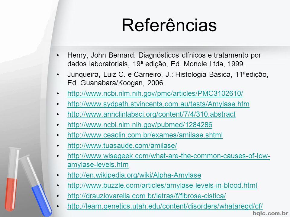 Referências Henry, John Bernard: Diagnósticos clínicos e tratamento por dados laboratoriais, 19ª edição, Ed. Monole Ltda, 1999. Junqueira, Luiz C. e C