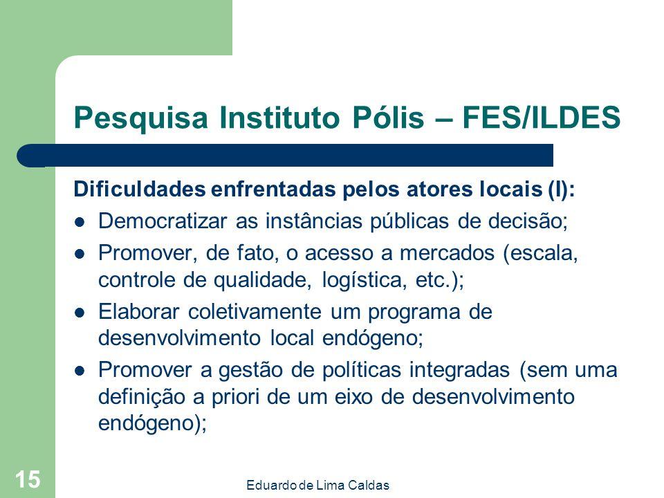 Eduardo de Lima Caldas 15 Pesquisa Instituto Pólis – FES/ILDES Dificuldades enfrentadas pelos atores locais (I): Democratizar as instâncias públicas d