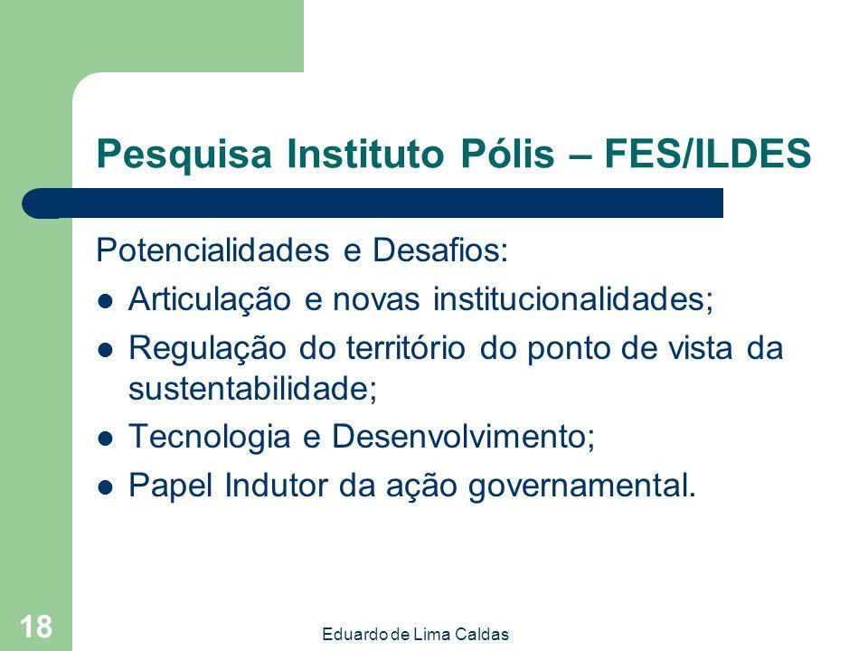 Eduardo de Lima Caldas 18 Pesquisa Instituto Pólis – FES/ILDES Potencialidades e Desafios: Articulação e novas institucionalidades; Regulação do terri