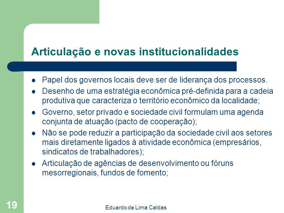 Eduardo de Lima Caldas 19 Articulação e novas institucionalidades Papel dos governos locais deve ser de liderança dos processos. Desenho de uma estrat
