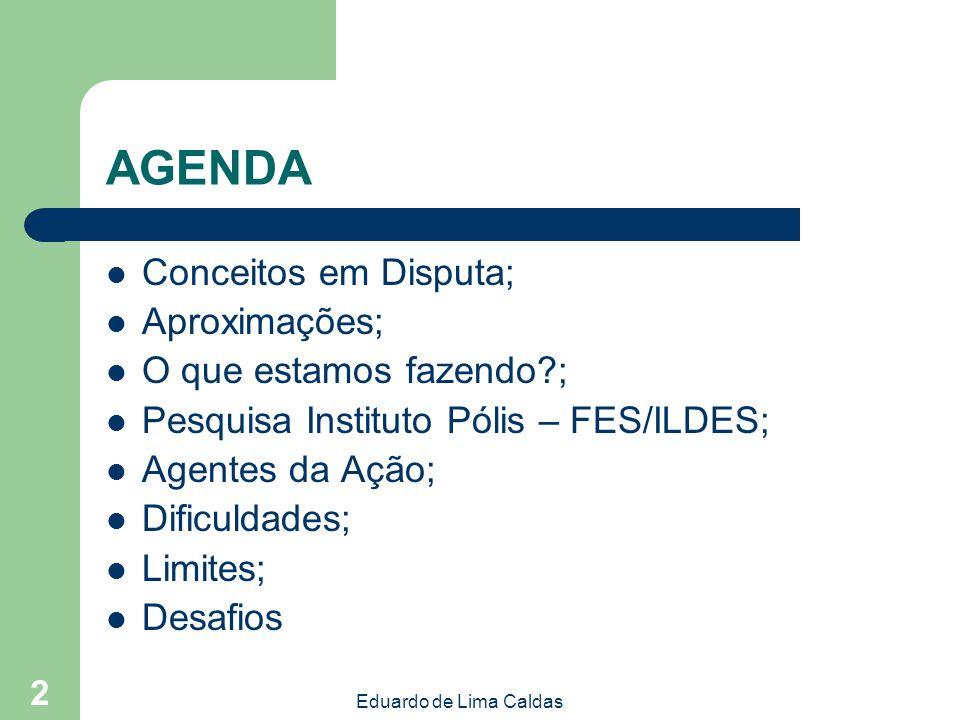 Eduardo de Lima Caldas 3 Conceitos em Disputa Economia Solidária; Desenvolvimento Local; Desenvolvimento Sustentável (Agenda 21); Desenvolvimento Territorial; Desenvolvimento Regional